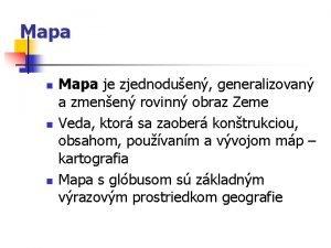 Mapa n n n Mapa je zjednoduen generalizovan