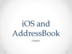 i OS and Address Book CS 4521 Address