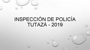 INSPECCIN DE POLICA TUTAZ 2019 LA INSPECCIN DE