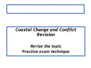 Coastal Change and Conflict Revision Revise the topic