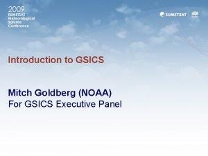 Introduction to GSICS Mitch Goldberg NOAA For GSICS