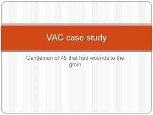 VAC case study Gentleman of 45 that had