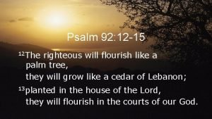 Psalm 92 12 15 12 The righteous will