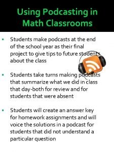 Using Podcasting in Math Classrooms Students make podcasts