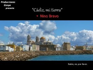 Producciones Gonpe presenta Cdiz mi tierra Nino Bravo
