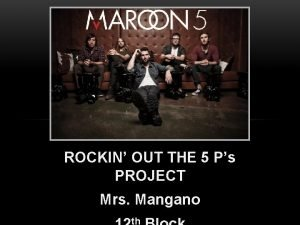 ROCKIN OUT THE 5 Ps PROJECT Mrs Mangano
