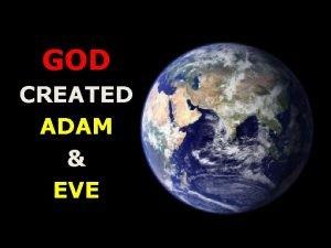 GOD CREATED ADAM EVE God Created Adam Eve