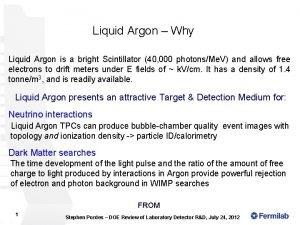 Liquid Argon Why Liquid Argon is a bright