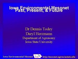 Iowa Environmental Mesonet Past Present Future Dr Dennis
