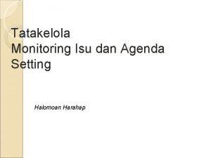 Tatakelola Monitoring Isu dan Agenda Setting Halomoan Harahap