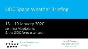 SIDC Space Weather Briefing 13 19 January 2020
