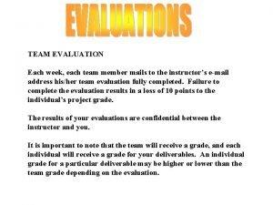 TEAM EVALUATION Each week each team member mails