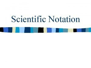 Scientific Notation What is Scientific Notation n A