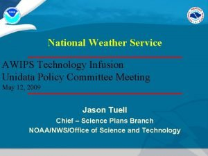 National Weather Service AWIPS Technology Infusion Unidata Policy