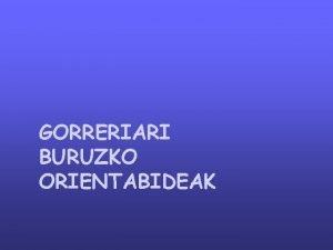 GORRERIARI BURUZKO ORIENTABIDEAK 1 Motak 2 Protesiak eta