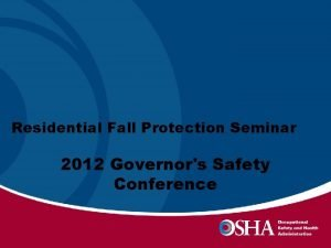 RESIDENTIAL FALL PROTECTION Residential Fall Protection Seminar 2012