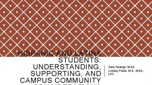 HISPANIC AND LATINX STUDENTS UNDERSTANDING SUPPORTING AND CAMPUS
