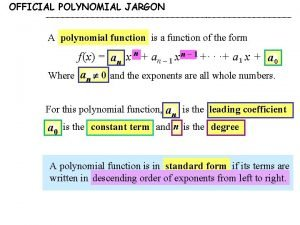 OFFICIAL POLYNOMIAL JARGON A polynomial function is a