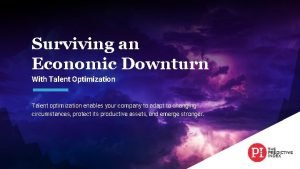 Surviving an Economic Downturn With Talent Optimization Talent