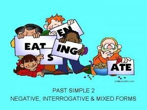 PAST SIMPLE 2 NEGATIVE INTERROGATIVE MIXED FORMS NEGATIVE