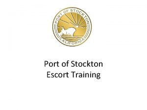 Port of Stockton Escort Training Port of Stockton