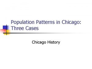 Population Patterns in Chicago Three Cases Chicago History