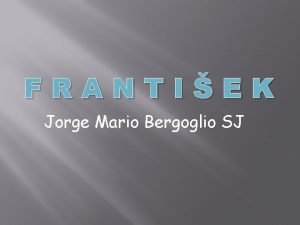 FRANTIEK Jorge Mario Bergoglio SJ ri o v