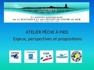 ATELIER PCHE PIED Enjeux perspectives et propositions ENJEUX1