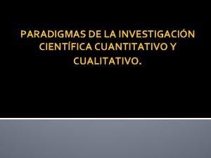 PARADIGMAS DE LA INVESTIGACIN CIENTFICA CUANTITATIVO Y CUALITATIVO