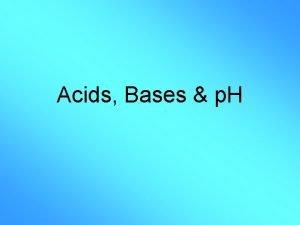 Acids Bases p H What are Acids Acids