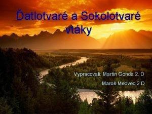 atlotvar a Sokolotvar vtky Vypracovali Martin Gonda 2