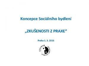 Koncepce Socilnho bydlen ZKUENOSTI Z PRAXE Praha 1