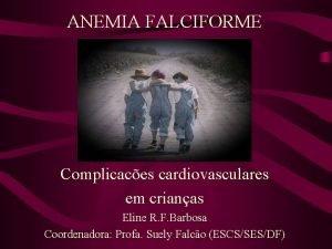 ANEMIA FALCIFORME Complicaces cardiovasculares em crianas Eline R