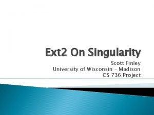 Ext 2 On Singularity Scott Finley University of