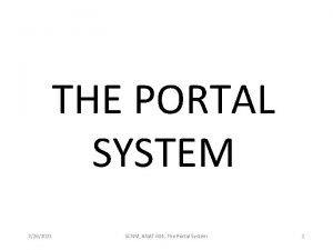 THE PORTAL SYSTEM 2262021 SCNM ANAT 604 The
