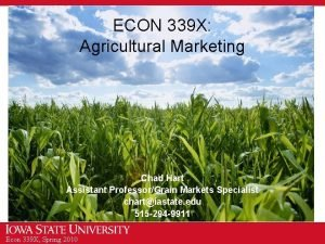 ECON 339 X Agricultural Marketing Chad Hart Assistant
