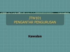JTW 101 PENGANTAR PENGURUSAN Kawalan OBJEKTIF t Memahami