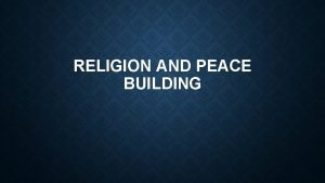 RELIGION AND PEACE BUILDING WHAT IS PEACE BUILDING