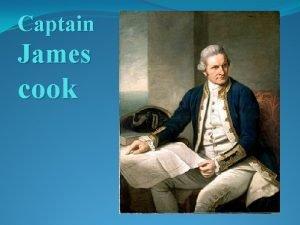 Captain James cook James Cook James Cook was