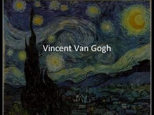 Vincent Van Gogh Biography Vincent van Gogh was