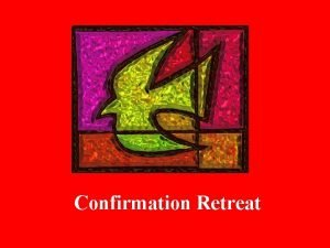 Confirmation Retreat Prayer Let us pray to the