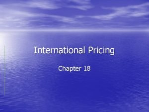 International Pricing Chapter 18 Pricing Policy Pricing Objectives