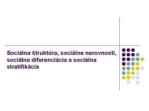 Socilna truktra socilne nerovnosti socilna diferencicia a socilna