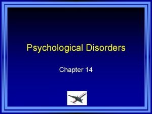 Psychological Disorders Chapter 14 Chapter 14 Learning Objective