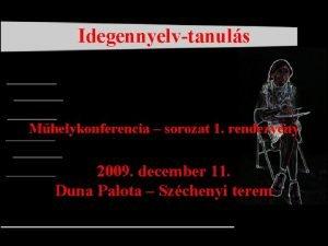Idegennyelvtanuls Mhelykonferencia sorozat 1 rendezvny 2009 december 11