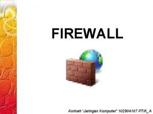 FIREWALL Asrinah Jaringan Komputer 102904107 PTIKA Konsep Firewall