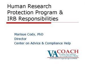 Human Research Protection Program IRB Responsibilities Marisue Cody