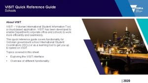 VISIT Quick Reference Guide Schools About VISIT Victorian
