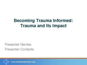 Becoming Trauma Informed Trauma and Its Impact Presenter