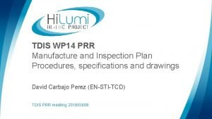 TDIS WP 14 PRR Manufacture and Inspection Plan